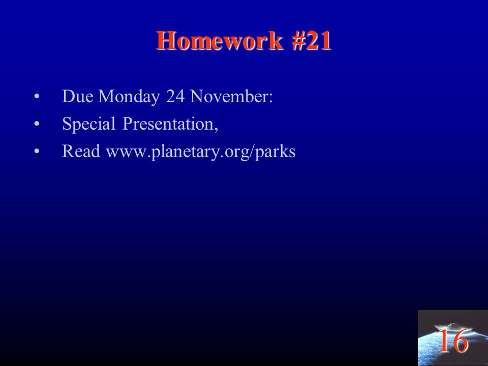 Homework #21 Due Monday 24 November: Special Presentation,