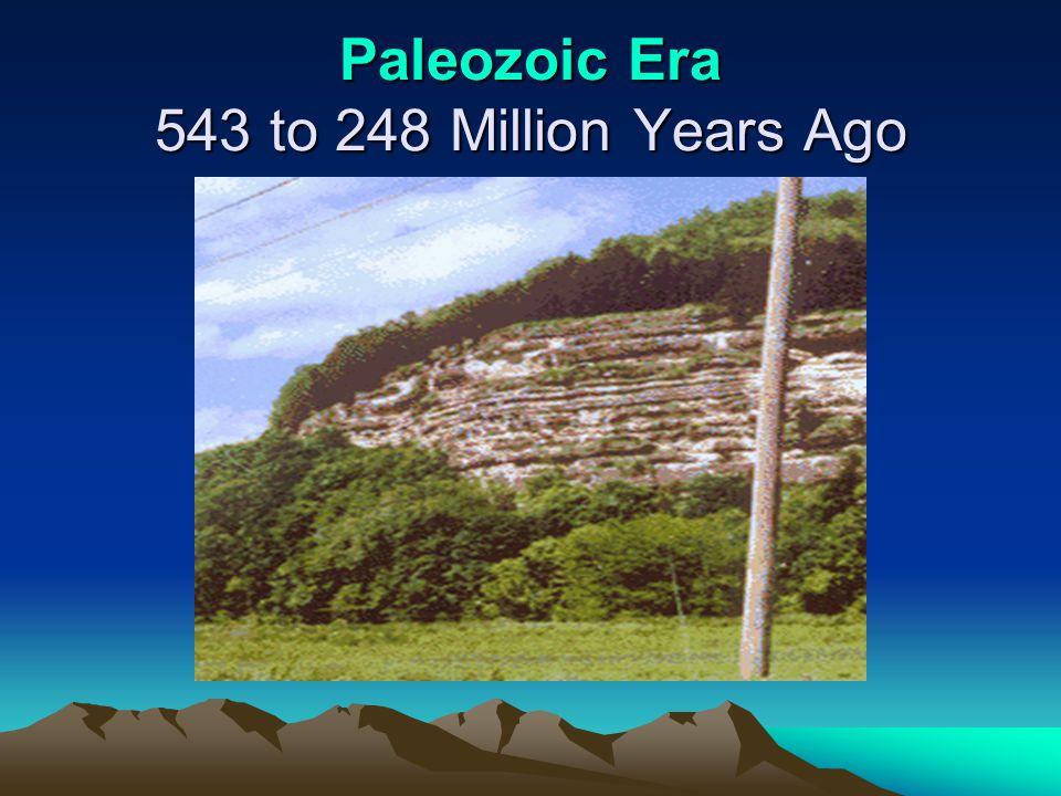 Paleozoic Era 543 to 248 Million Years Ago