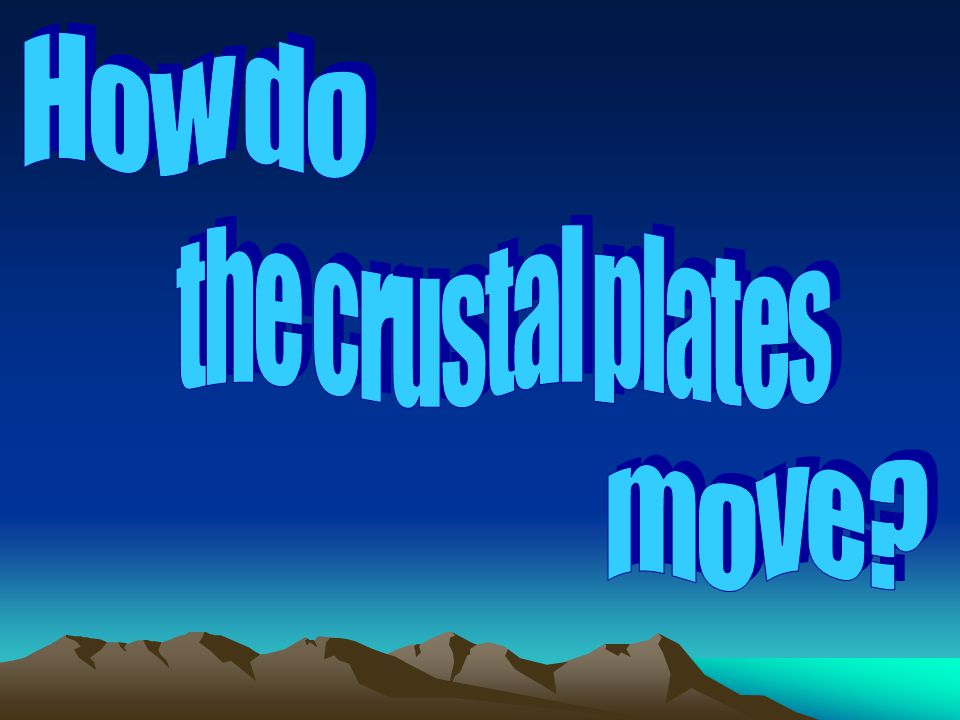 How do the crustal plates move