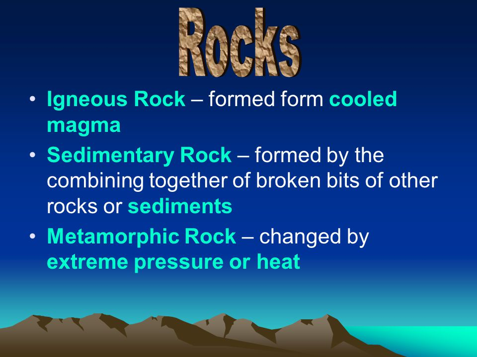 Rocks Igneous Rock – formed form cooled magma