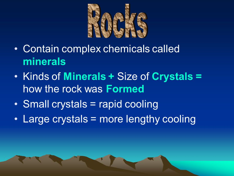 Rocks Contain complex chemicals called minerals
