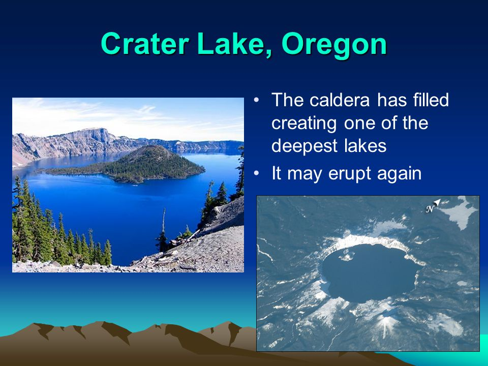 Crater Lake, Oregon The caldera has filled creating one of the deepest lakes It may erupt again