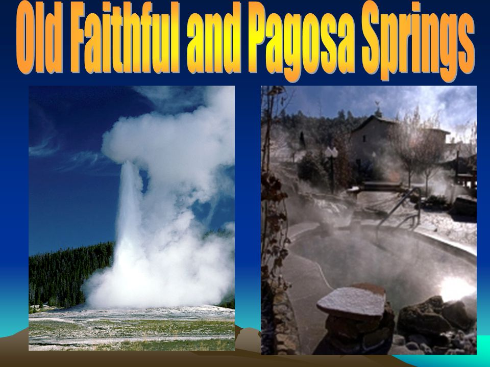 Old Faithful and Pagosa Springs