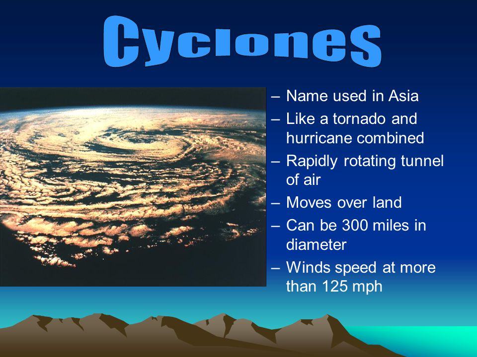 Cyclones Name used in Asia Like a tornado and hurricane combined
