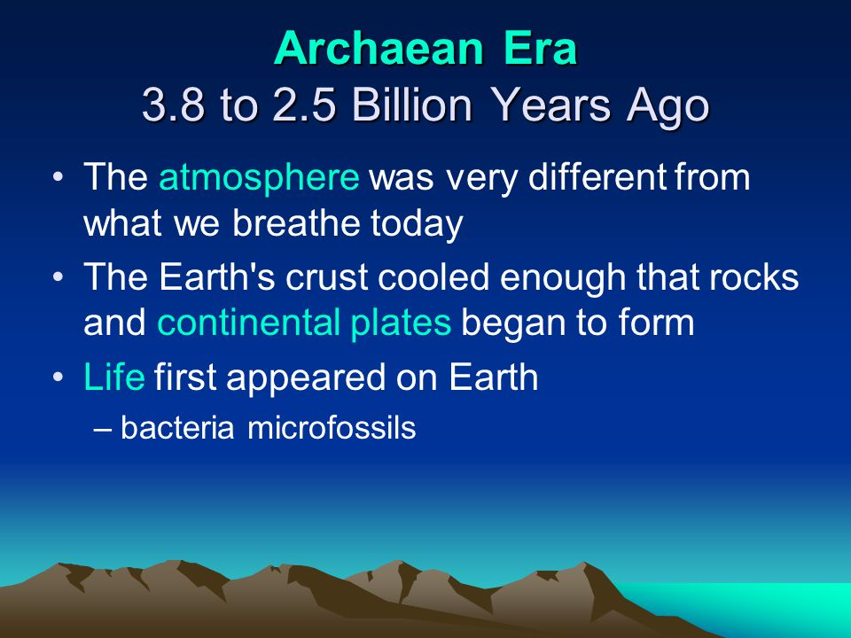 Archaean Era 3.8 to 2.5 Billion Years Ago
