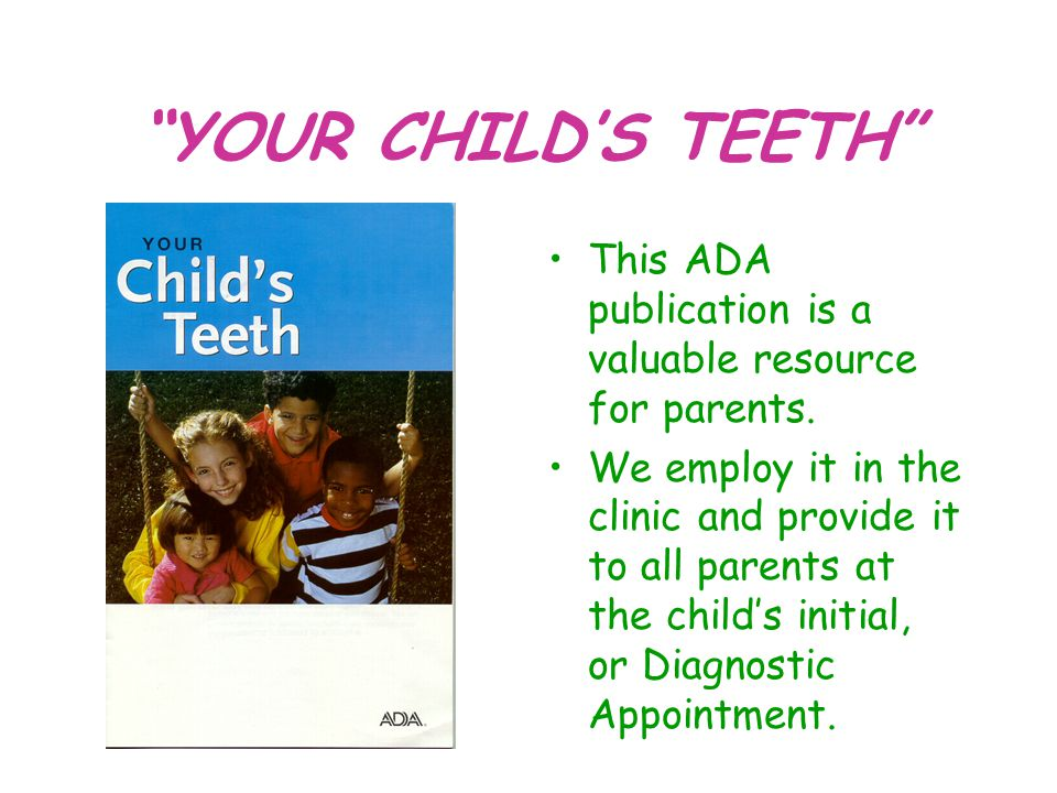 YOUR CHILD'S TEETH This ADA publication is a valuable resource for parents.