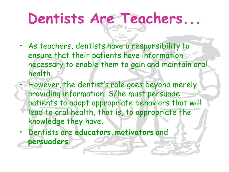 Dentists Are Teachers...