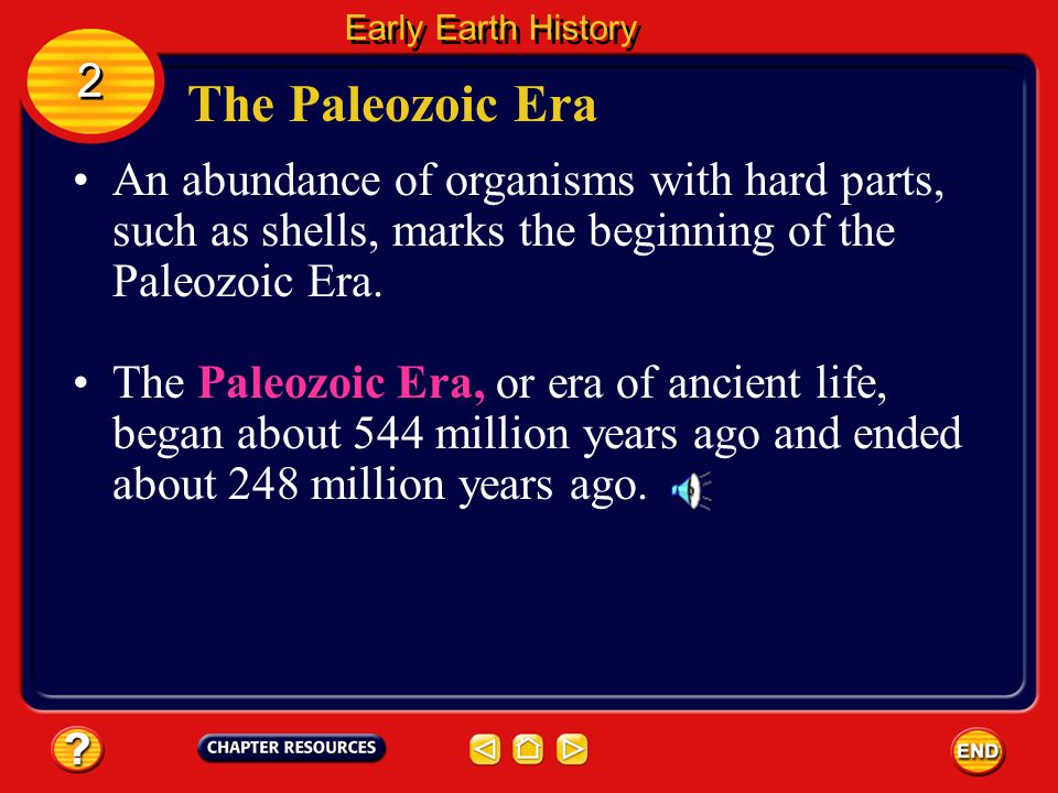 Early Earth History 2. The Paleozoic Era. An abundance of organisms with hard parts, such as shells, marks the beginning of the Paleozoic Era.