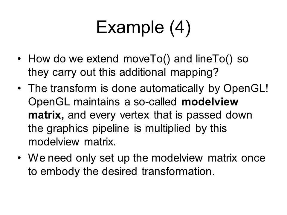 Example (4) How do we extend moveTo() and lineTo() so they carry out this additional mapping