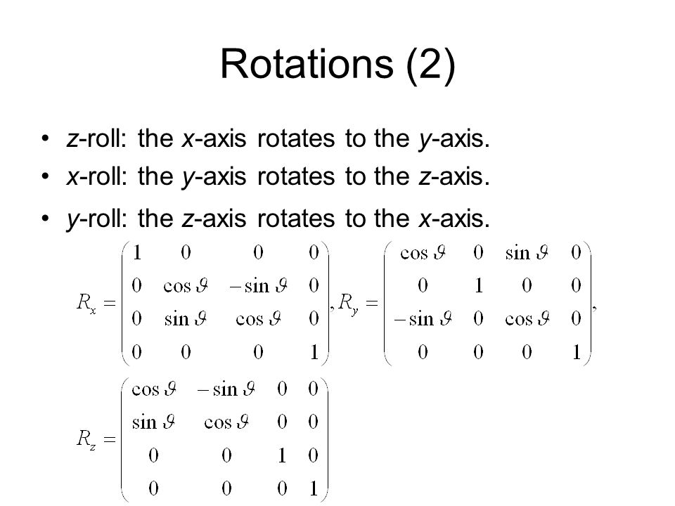 Rotations (2) z-roll: the x-axis rotates to the y-axis.