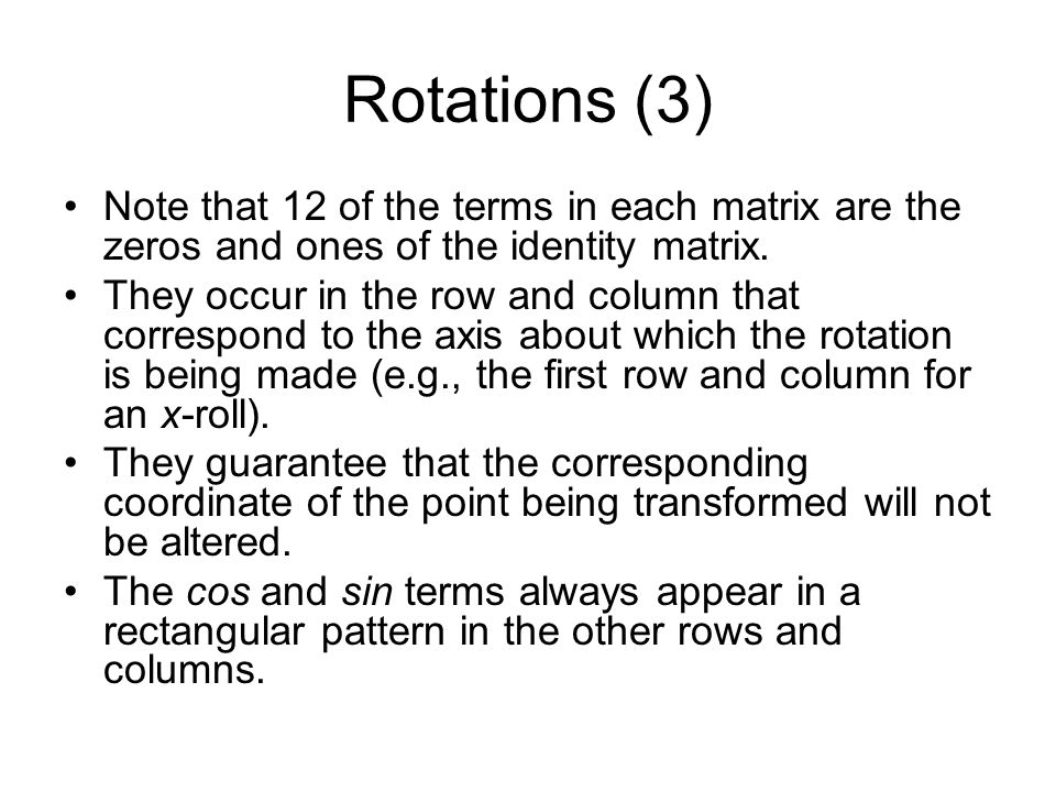 Rotations (3) Note that 12 of the terms in each matrix are the zeros and ones of the identity matrix.