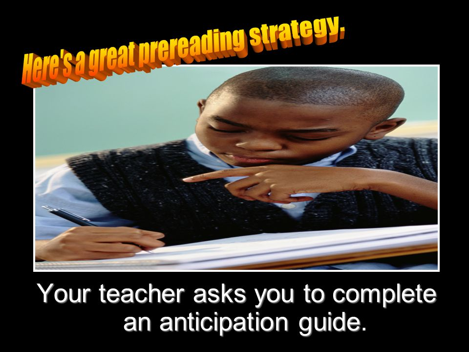 Your teacher asks you to complete an anticipation guide.