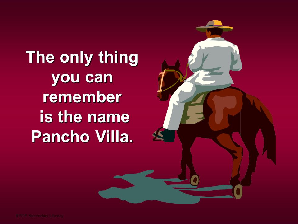 The only thing you can remember is the name Pancho Villa.