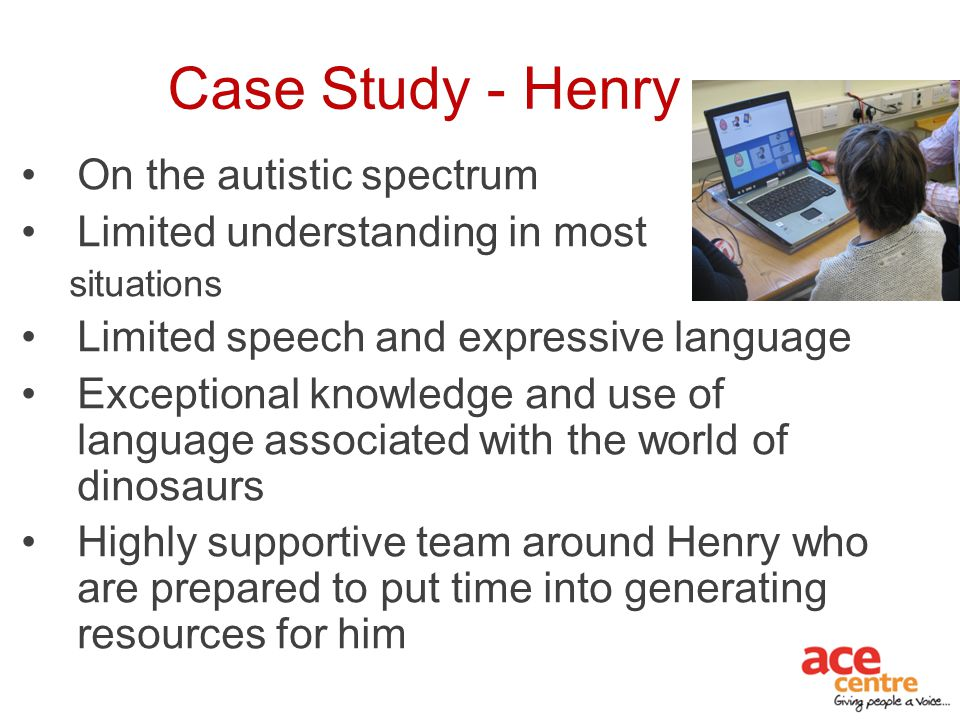 Case Study - Henry On the autistic spectrum