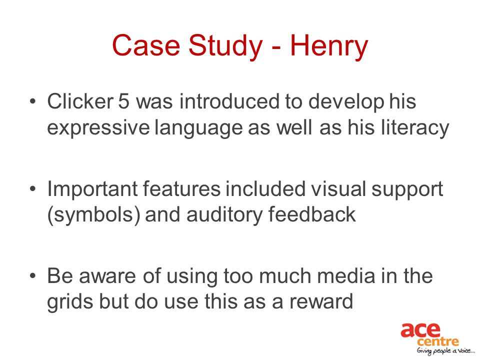 Case Study - Henry Clicker 5 was introduced to develop his expressive language as well as his literacy.