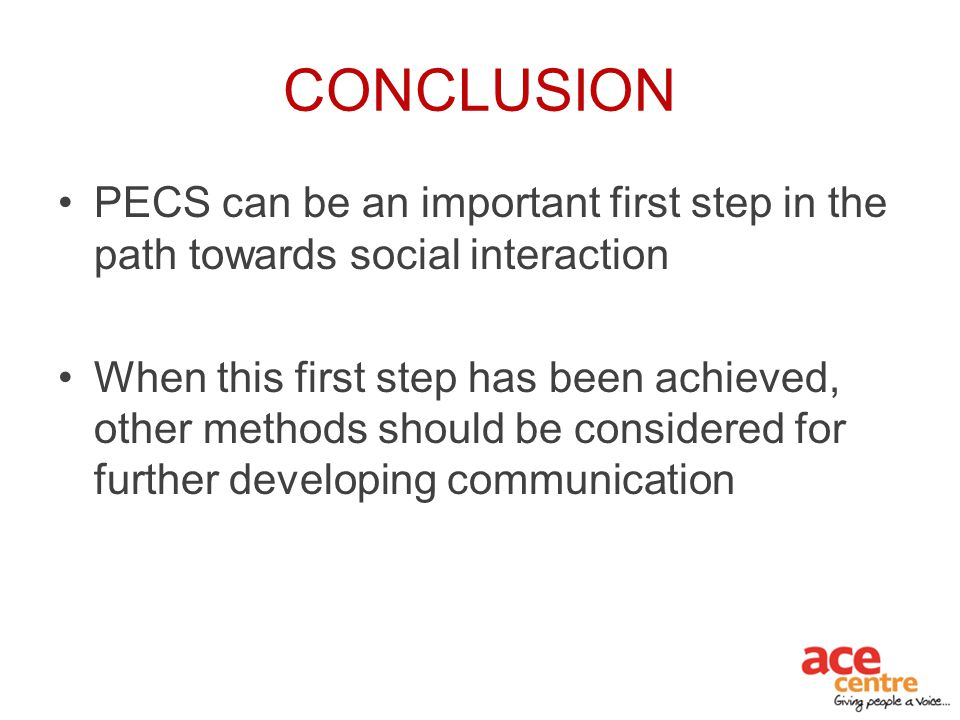 CONCLUSION PECS can be an important first step in the path towards social interaction.