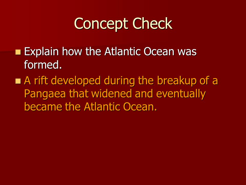 Concept Check Explain how the Atlantic Ocean was formed.