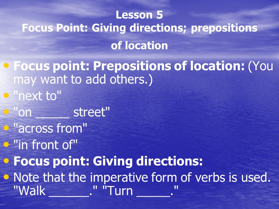 Lesson 5 Focus Point: Giving directions; prepositions of location