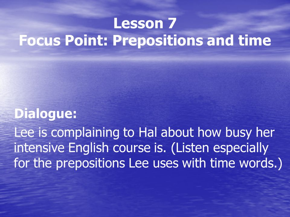 Lesson 7 Focus Point: Prepositions and time