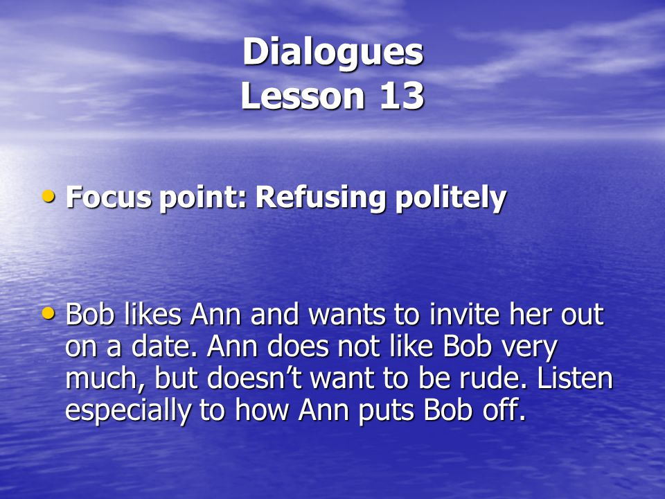 Dialogues Lesson 13 Focus point: Refusing politely