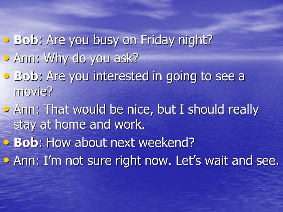 Bob: Are you busy on Friday night