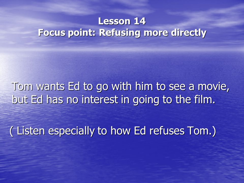 Lesson 14 Focus point: Refusing more directly