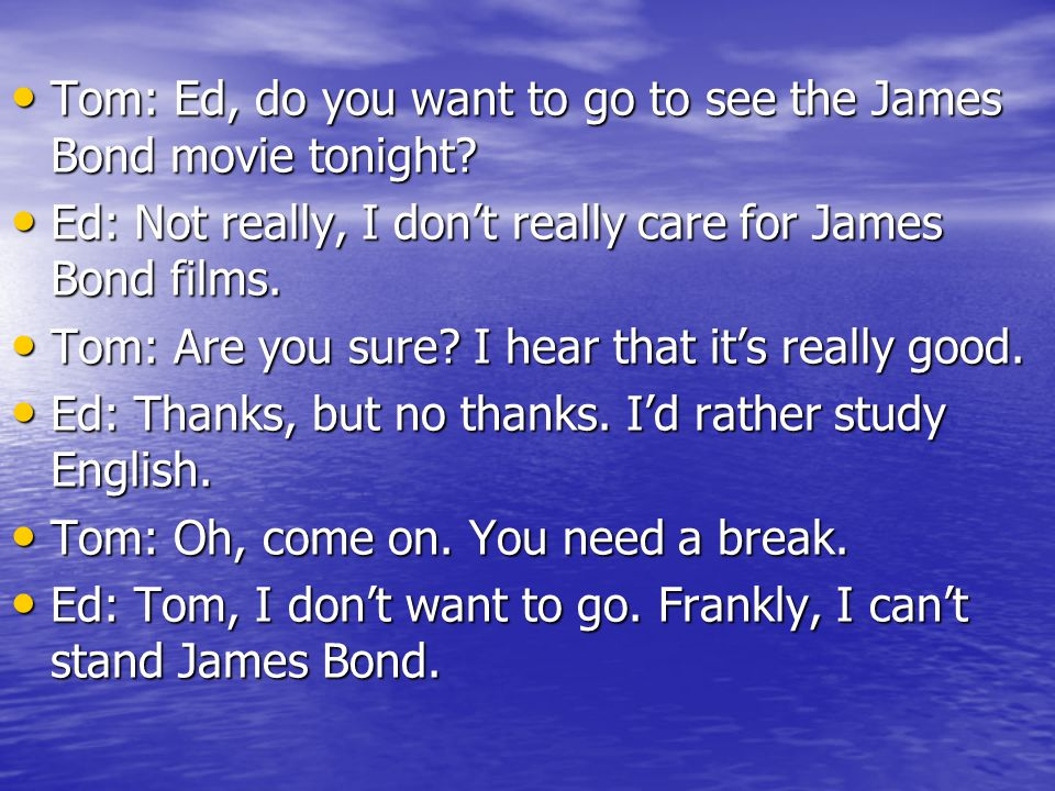 Tom: Ed, do you want to go to see the James Bond movie tonight