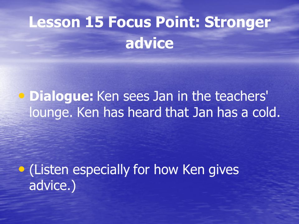 Lesson 15 Focus Point: Stronger advice