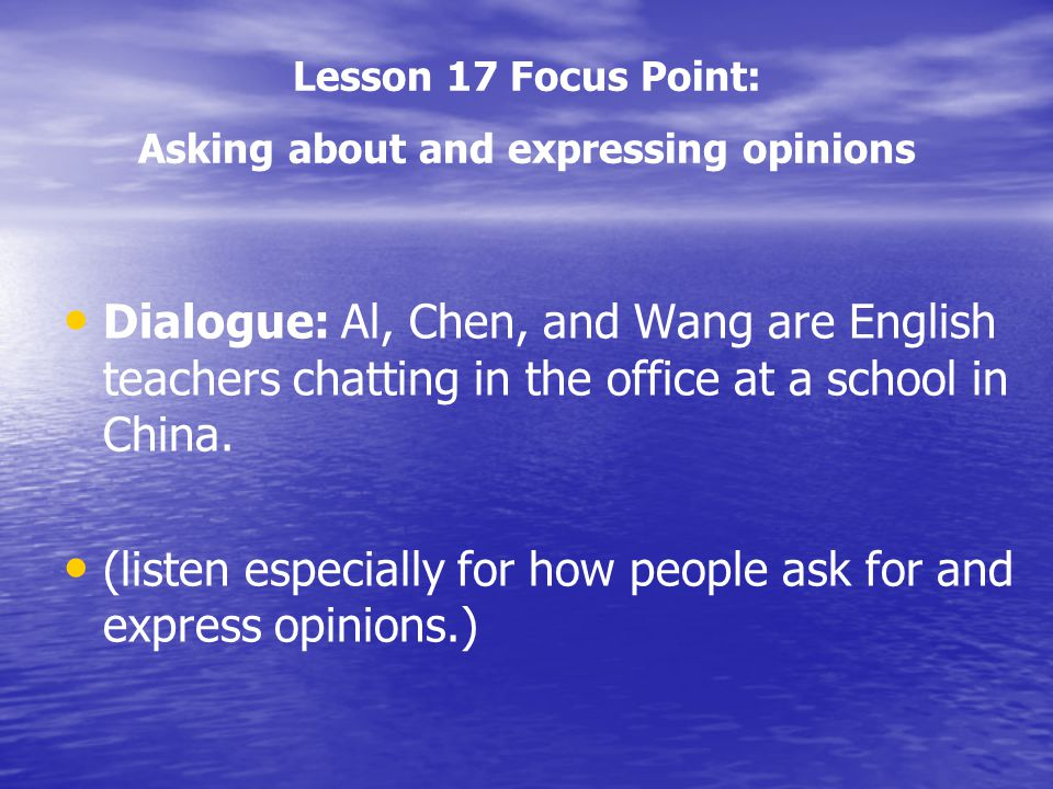 Lesson 17 Focus Point: Asking about and expressing opinions