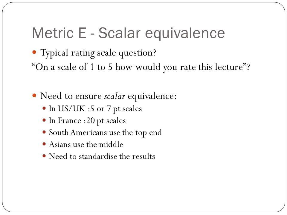 Metric E - Scalar equivalence