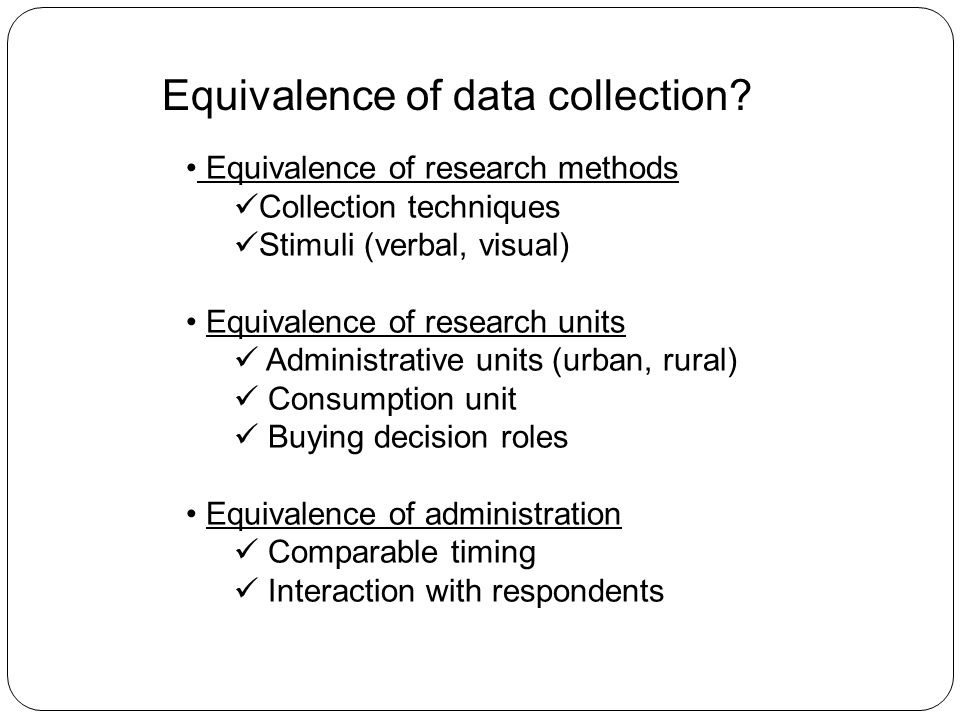 Equivalence of data collection