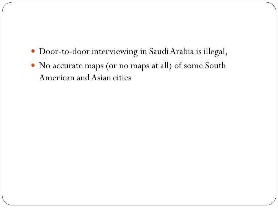 Door-to-door interviewing in Saudi Arabia is illegal,
