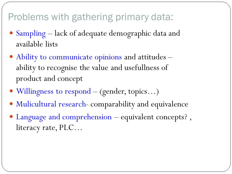 Problems with gathering primary data: