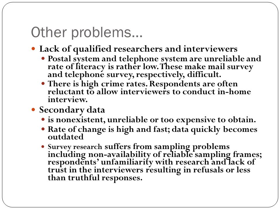 Other problems… Lack of qualified researchers and interviewers