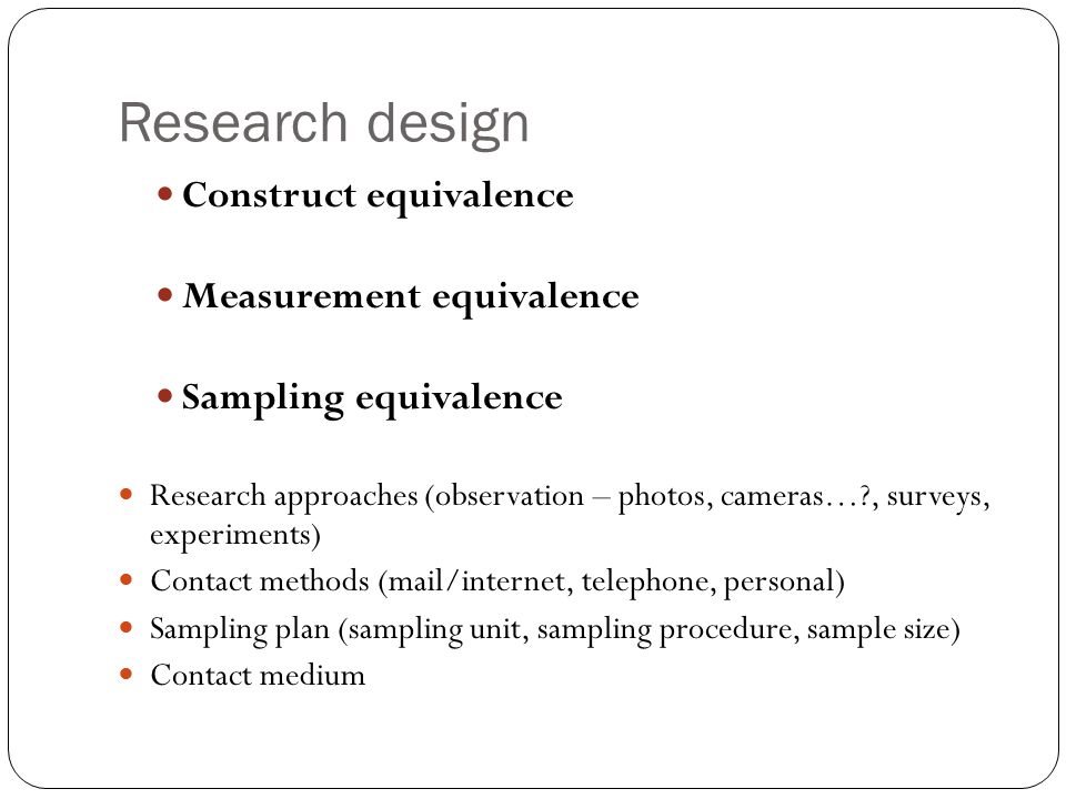 Research design Construct equivalence Measurement equivalence