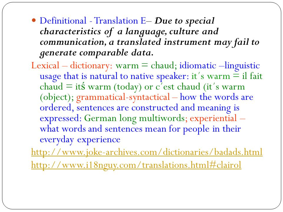 Definitional - Translation E– Due to special characteristics of a language, culture and communication, a translated instrument may fail to generate comparable data.