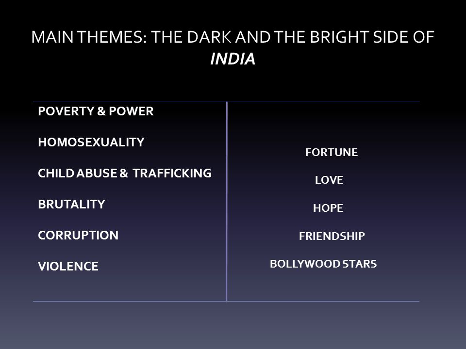 MAIN THEMES: THE DARK AND THE BRIGHT SIDE OF INDIA