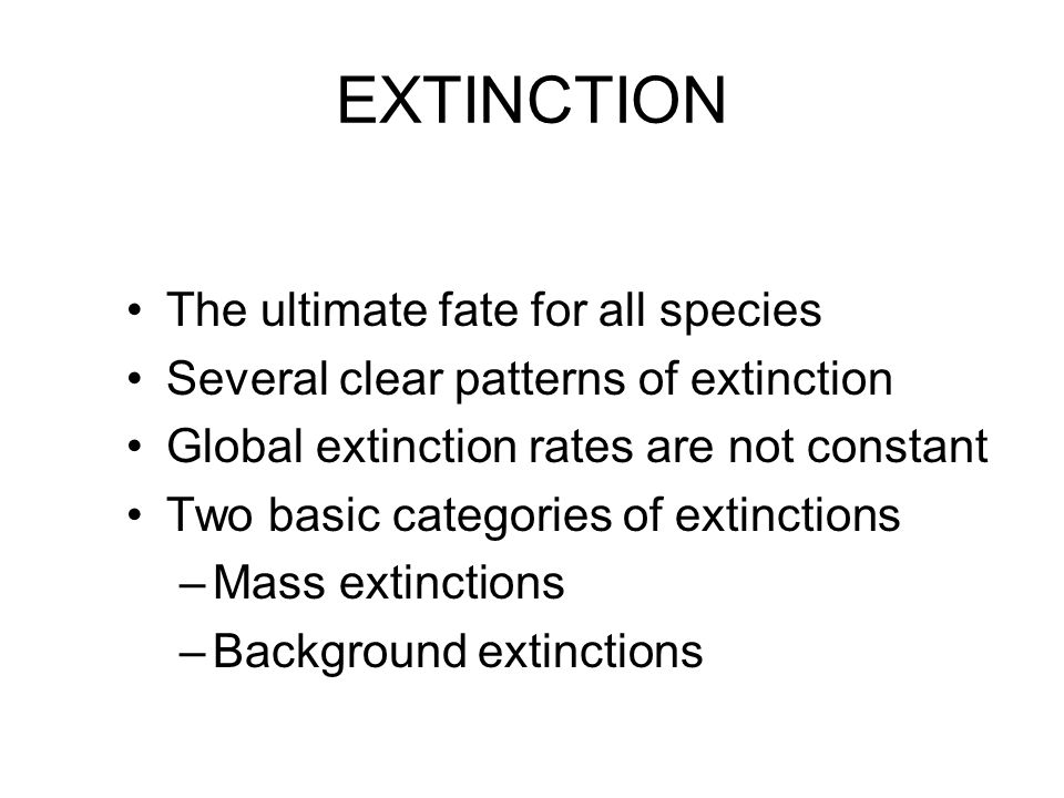 EXTINCTION The ultimate fate for all species