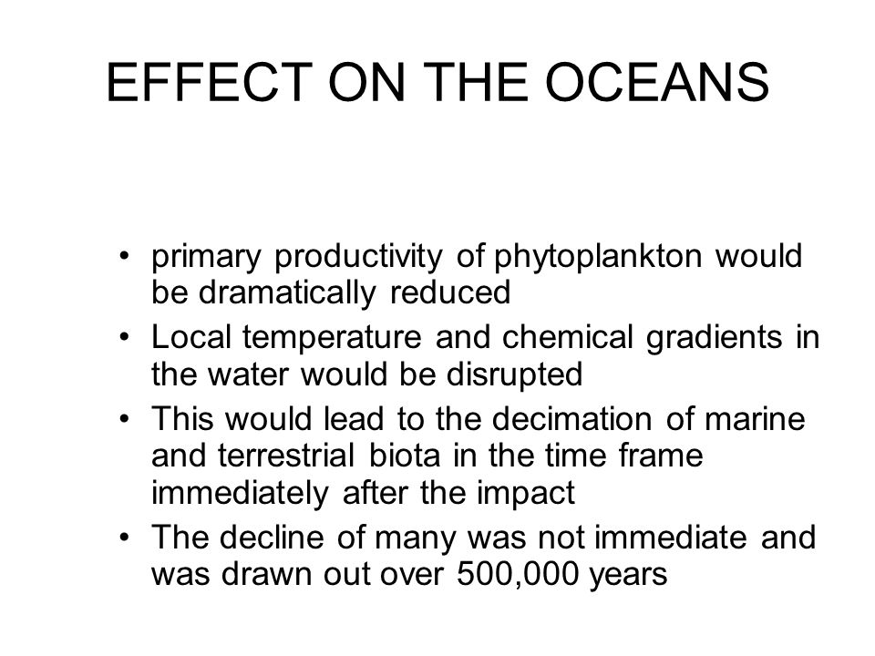 EFFECT ON THE OCEANS primary productivity of phytoplankton would be dramatically reduced.