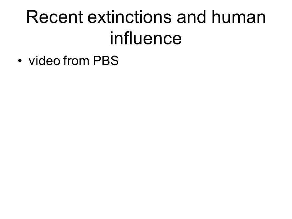 Recent extinctions and human influence