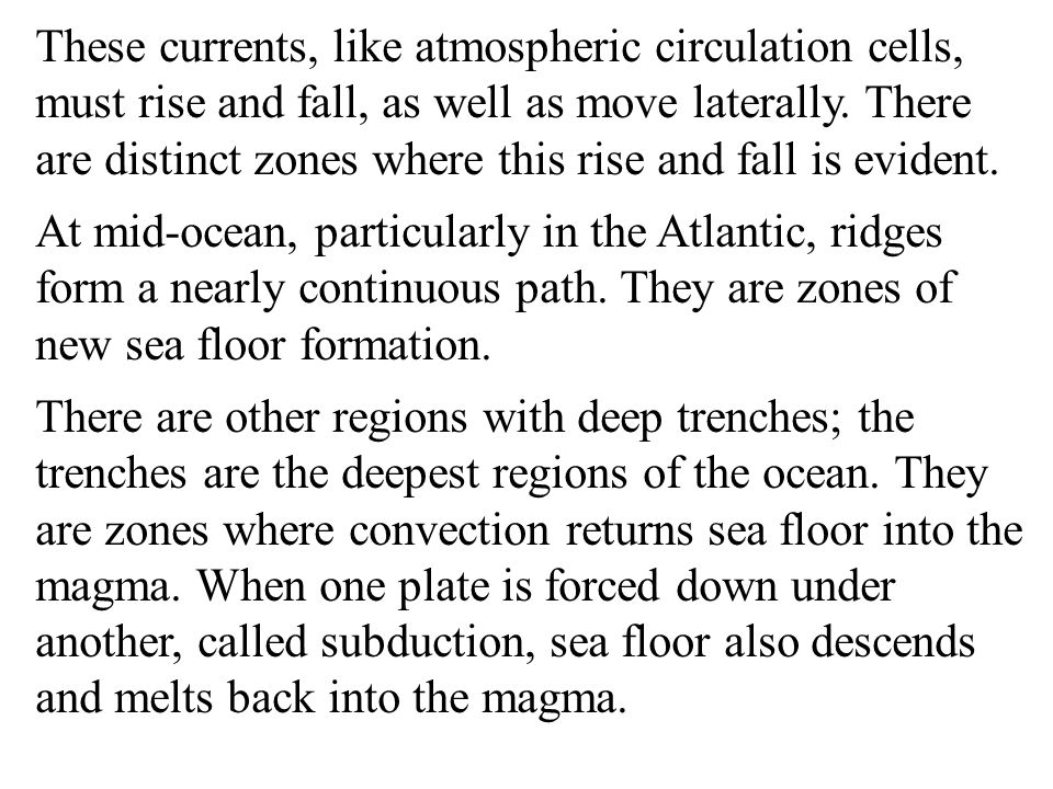 These currents, like atmospheric circulation cells, must rise and fall, as well as move laterally. There are distinct zones where this rise and fall is evident.