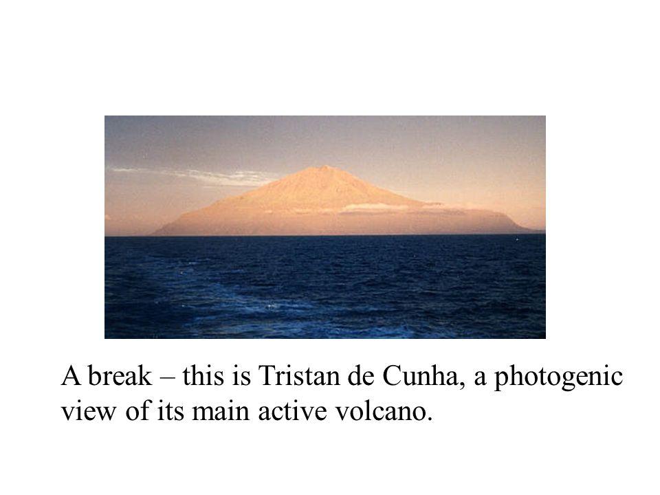 A break – this is Tristan de Cunha, a photogenic