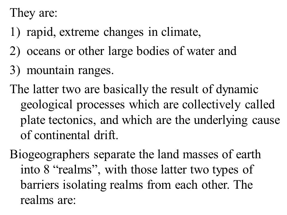 They are: rapid, extreme changes in climate, oceans or other large bodies of water and. mountain ranges.
