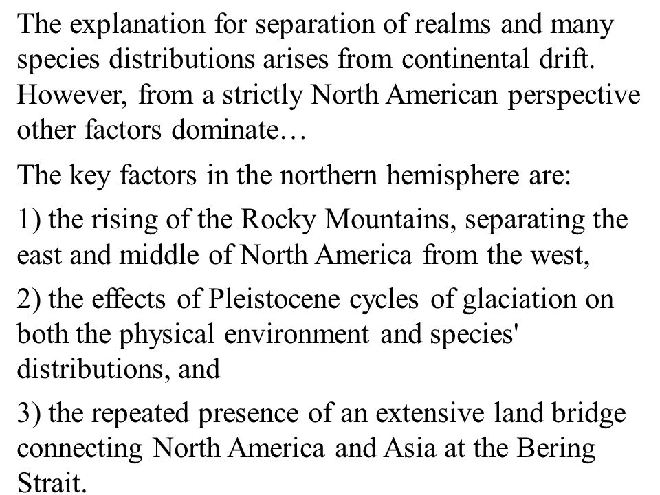 The explanation for separation of realms and many species distributions arises from continental drift. However, from a strictly North American perspective other factors dominate…