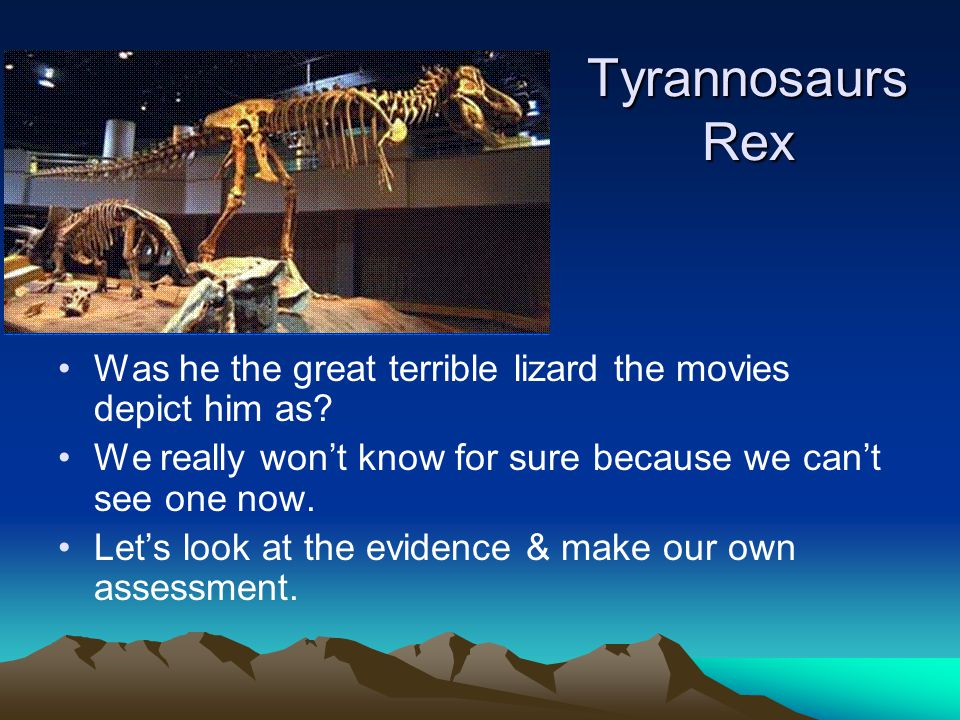 Tyrannosaurs Rex Was he the great terrible lizard the movies depict him as We really won't know for sure because we can't see one now.