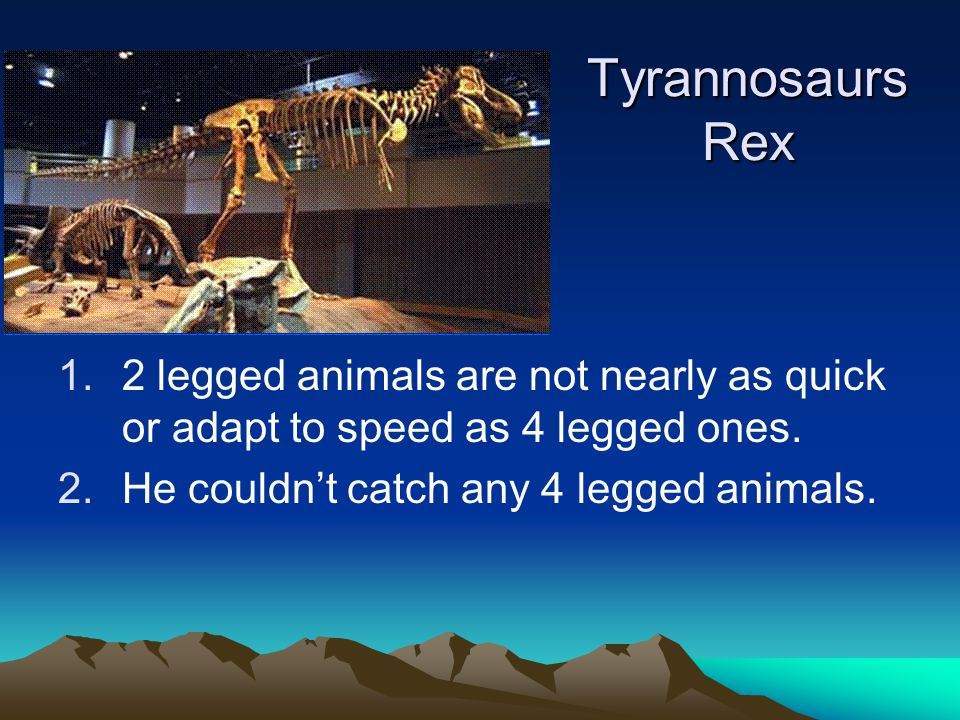 Tyrannosaurs Rex 2 legged animals are not nearly as quick or adapt to speed as 4 legged ones.