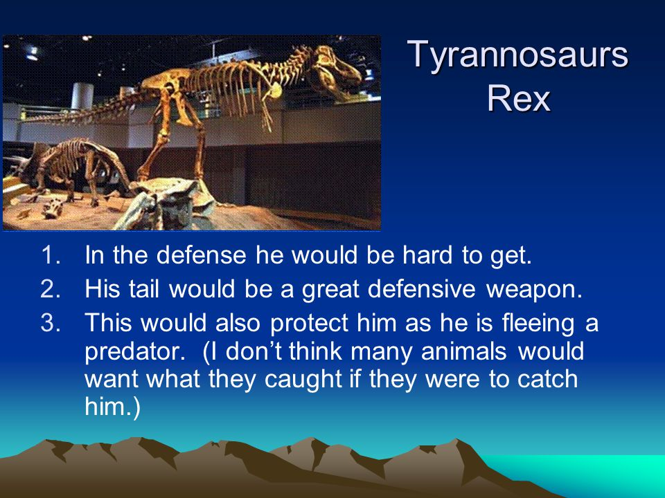 Tyrannosaurs Rex In the defense he would be hard to get.