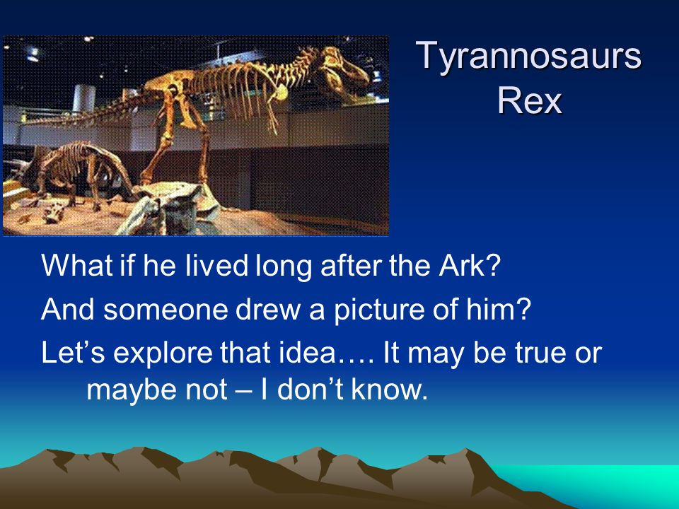 Tyrannosaurs Rex What if he lived long after the Ark