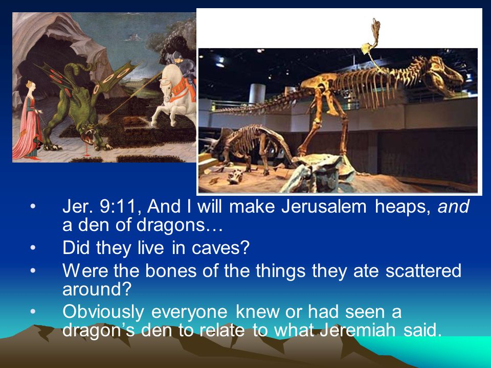 Jer. 9:11, And I will make Jerusalem heaps, and a den of dragons…