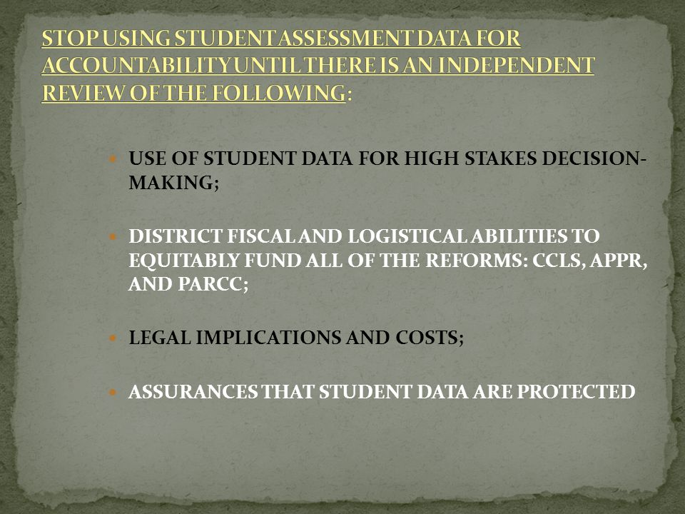STOP USING STUDENT ASSESSMENT DATA FOR ACCOUNTABILITY UNTIL THERE IS AN INDEPENDENT REVIEW OF THE FOLLOWING: